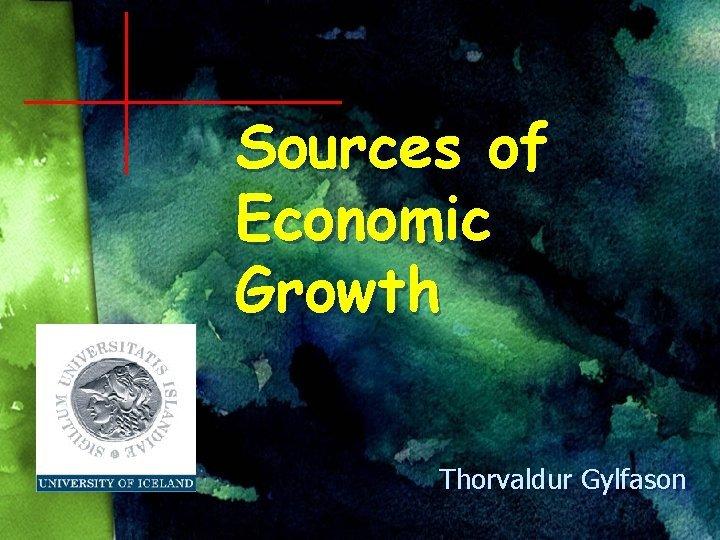 Sources of Economic Growth Thorvaldur Gylfason Outline I