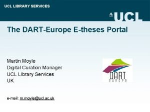 UCL LIBRARY SERVICES The DARTEurope Etheses Portal Martin