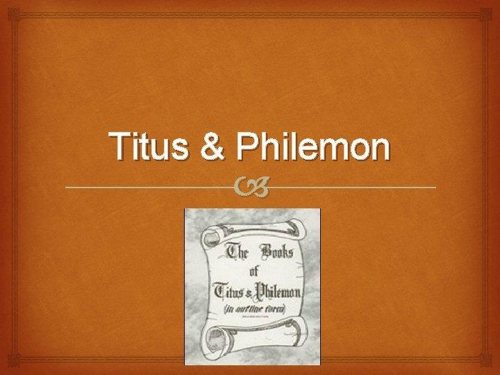 Titus Philemon Titus Some people like to wonder