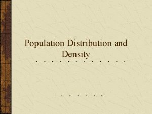 Population Distribution and Density Population Concentrations Twothirds of