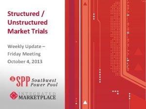 Structured Unstructured Market Trials Weekly Update Friday Meeting