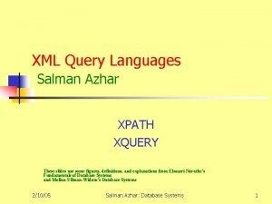 XML Query Languages Salman Azhar XPATH XQUERY These