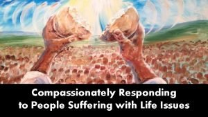 Compassionately Responding to People Suffering with Life Issues