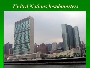 United Nations headquarters The United Nations headquarters is