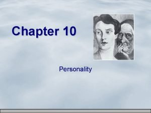 Chapter 10 Personality Personality Psychological qualities that bring