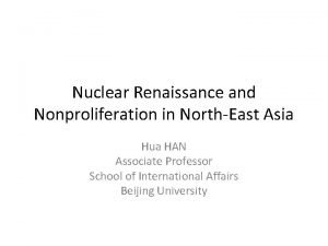 Nuclear Renaissance and Nonproliferation in NorthEast Asia Hua