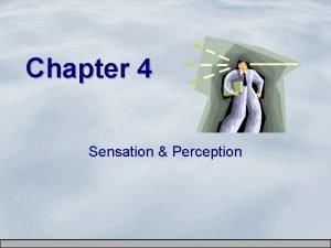 Chapter 4 Sensation Perception Sensation and Perception Sensation