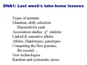 DNA 1 Last weeks takehome lessons Types of