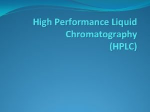 High Performance Liquid Chromatography HPLC Why HPLC Almost