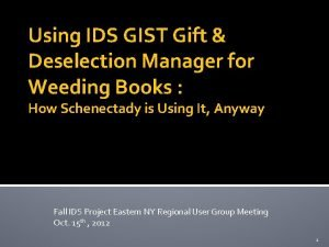 Using IDS GIST Gift Deselection Manager for Weeding