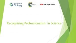 Recognising Professionalism in Science What is professionalism Subject