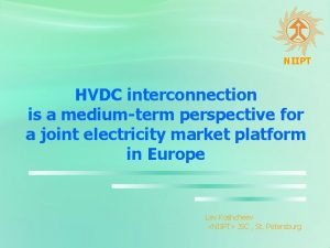 NIIPT HVDC interconnection is a mediumterm perspective for