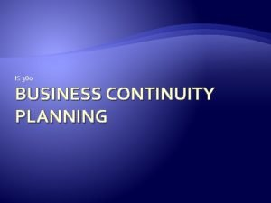IS 380 BUSINESS CONTINUITY PLANNING What does a