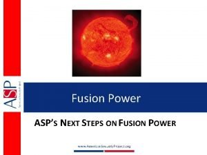 Fusion Power ASPS NEXT STEPS ON FUSION POWER