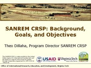 SANREM CRSP Background Goals and Objectives Theo Dillaha