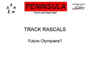 TRACK RASCALS Future Olympians TRACK RASCALS Who are