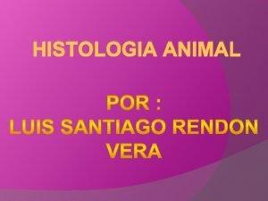 HISTOLOGIA ANIMAL HISTOLOGIA ANIMAL humana que desde los