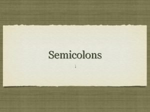 Semicolons Examples from Frederick Douglass You have seen