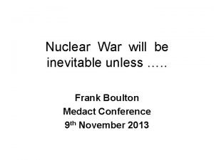 Nuclear War will be inevitable unless Frank Boulton