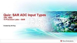 Quiz SAR ADC Input Types TIPL 4003 TI