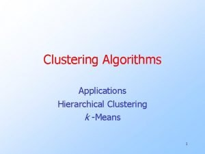Clustering Algorithms Applications Hierarchical Clustering k Means 1