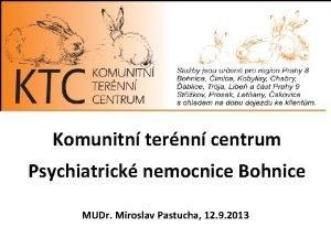 Komunitn ternn centrum Psychiatrick nemocnice Bohnice MUDr Miroslav