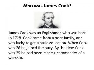 Who was James Cook James Cook was an