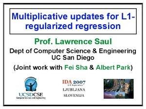 Multiplicative updates for L 1 regularized regression Prof