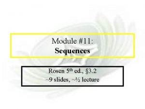 Module 11 Sequences Module 11 Sequences Rosen 5
