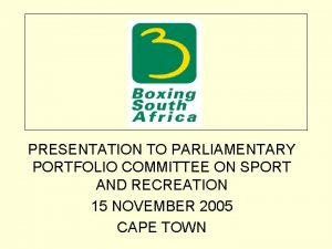 PRESENTATION TO PARLIAMENTARY PORTFOLIO COMMITTEE ON SPORT AND