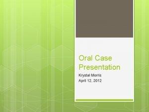 Oral Case Presentation Krystal Morris April 12 2012