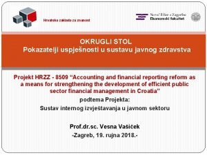 Hrvatska zaklada za znanost OKRUGLI STOL Pokazatelji uspjenosti