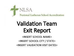 Validation Team Exit Report INSERT SCHOOL NAME INSERT