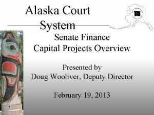 Alaska Court System Senate Finance Capital Projects Overview