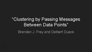 Clustering by Passing Messages Between Data Points Brendan