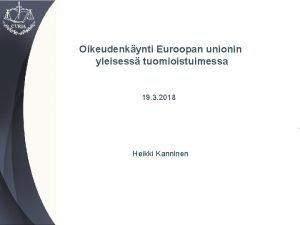 Oikeudenkynti Euroopan unionin yleisess tuomioistuimessa 19 3 2018