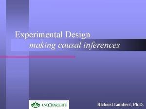 Experimental Design making causal inferences Richard Lambert Ph