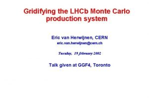 Gridifying the LHCb Monte Carlo production system Eric