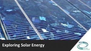 Exploring Solar Energy Radiant Energy Nuclear Fusion Exploring