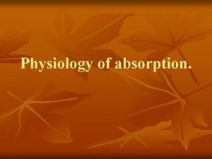 Physiology of absorption Determine of notion absorption n