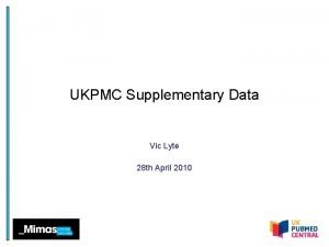 UKPMC Supplementary Data Vic Lyte 28 th April