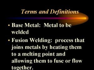 Terms and Definitions Base Metal Metal to be