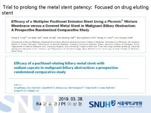 Trial to prolong the metal stent patency Focused