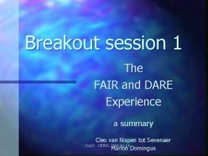 Breakout session 1 The FAIR and DARE Experience