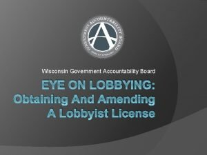 Wisconsin Government Accountability Board EYE ON LOBBYING Obtaining