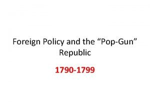 Foreign Policy and the PopGun Republic 1790 1799