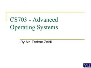 CS 703 Advanced Operating Systems By Mr Farhan