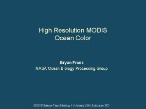 High Resolution MODIS Ocean Color Bryan Franz NASA