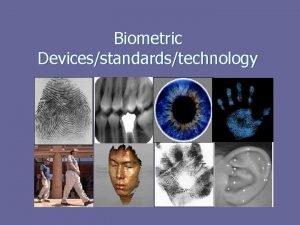 Biometric Devicesstandardstechnology Outline n n n Overview Biometric