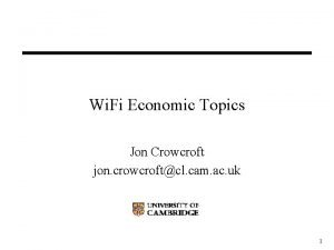 Wi Fi Economic Topics Jon Crowcroft jon crowcroftcl